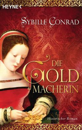Die Goldmacherin: Historischer Roman