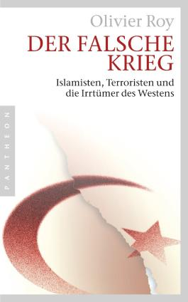 Der falsche Krieg: Islamisten, Terroristen und die Irrtümer des Westens