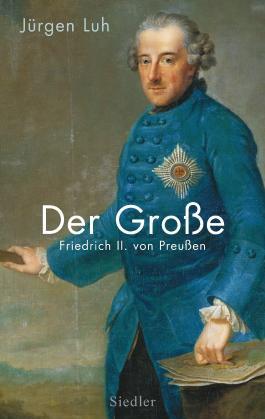 Der Große: Friedrich II. von Preußen