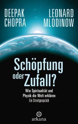 Schöpfung oder Zufall?: Wie Spiritualität und Physik die Welt erklären - Ein Streitgespräch