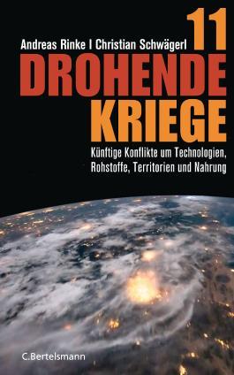 11 drohende Kriege: Künftige Konflikte um Technologien, Rohstoffe, Territorien und Nahrung