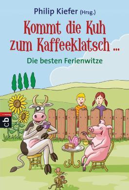 Kommt die Kuh zum Kaffeeklatsch ...: Die besten Ferienwitze