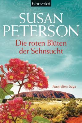 Die roten Blüten der Sehnsucht: Australien-Saga
