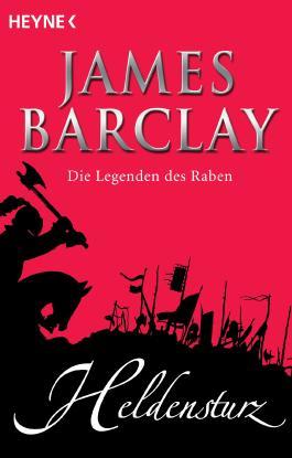 Heldensturz: Die Legenden des Raben 6 - Roman