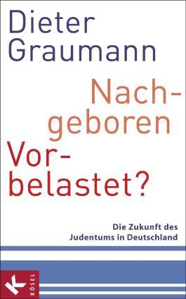 Nachgeboren - vorbelastet?: Die Zukunft des Judentums in Deutschland