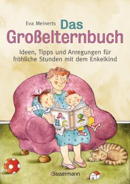 Das Großelternbuch: Ideen, Tipps und Anregungen für fröhliche Stunden mit dem Enkelkind