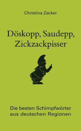 Döskopp, Saudepp, Zickzackpisser: Die besten Schimpfwörter aus deutschen Regionen. Flüche und Beleidigungen in Dialekt