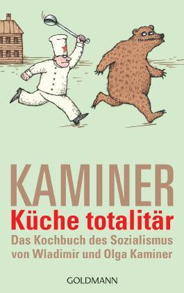 Küche totalitär: Das Kochbuch des Sozialismus von Wladimir und Olga Kaminer