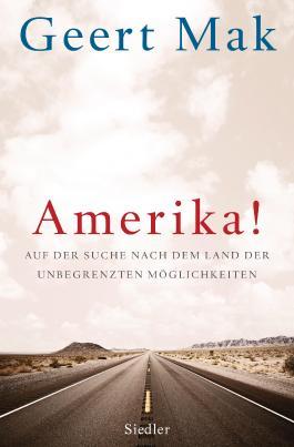 Amerika!: Auf der Suche nach dem Land der unbegrenzten Möglichkeiten