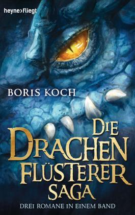 Die Drachenflüsterer-Saga: Drei Romane in einem Band (Heyne fliegt)