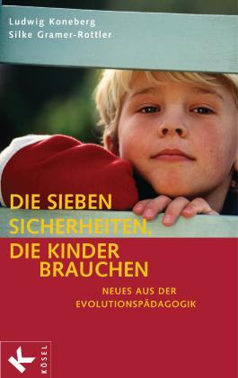 Die sieben Sicherheiten, die Kinder brauchen: Neues aus der Evolutionspädagogik