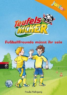 Teufelskicker Junior - Fußballfreunde müsst ihr sein: Band 4 (Teufelskicker Junior - Die Reihe)