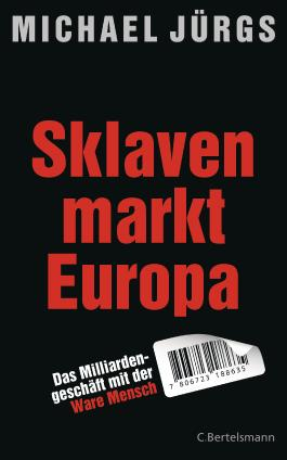 Sklavenmarkt Europa: Das Milliardengeschäft mir der Ware Mensch