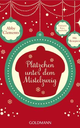 Plätzchen unter dem Mistelzweig: E-Book Only Weihnachtskurzgeschichte