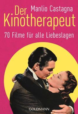 Der Kinotherapeut: 70 Filme für alle Liebeslagen