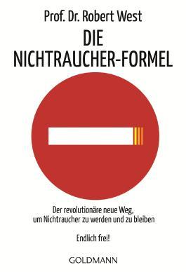 Die Nicht-Raucher-Formel: Der revolutionäre neue Weg, um Nichtraucher zu werden und zu bleiben - Endlich frei!