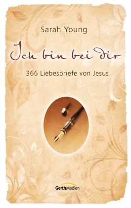 Ich bin bei dir: 365 Liebesbriefe von Jesus.