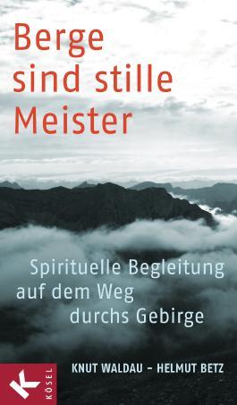 Berge sind stille Meister: Spirituelle Begleitung auf dem Weg durchs Gebirge