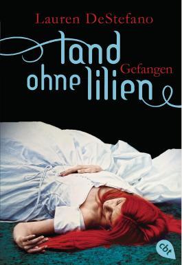 Land ohne Lilien - Gefangen: Band 3 (DeStefano, Lauren: Land ohne Lilien (Trilogie))