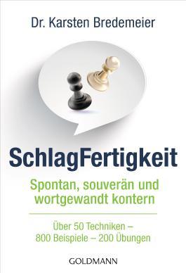 SchlagFertigkeit: Spontan, souverän und wortgewandt kontern - Über 50 Techniken - 800 Beispiele - 200 Übungen -