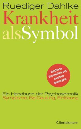 Krankheit als Symbol: Ein Handbuch der Psychosomatik. Symptome, Be-Deutung, Einlösung