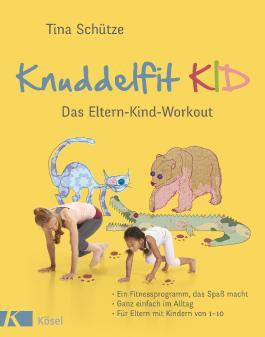 Knuddelfit KID: Das Eltern-Kind-Workout. Ein Fitnessprogramm, das Spaß macht. Ganz einfach im Alltag. Für Eltern mit Kindern von 1-10