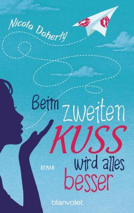 Beim zweiten Kuss wird alles besser  -: Roman