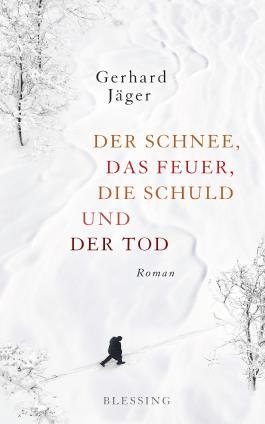 Der Schnee, das Feuer, die Schuld und der Tod: Roman