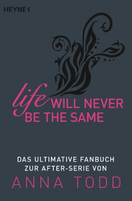 Life will never be the same: Das ultimative Fanbuch zur AFTER-Serie von Anne Todd