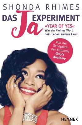 Das Ja-Experiment - Year of Yes: Wie ein kleines Wort dein Leben ändern kann!