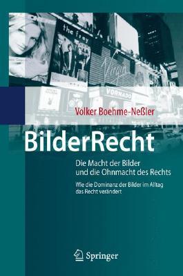BilderRecht: Die Macht der Bilder und die Ohnmacht des Rechts Wie die Dominanz der Bilder im Alltag das Recht verändert