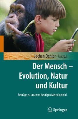 Der Mensch - Evolution, Natur und Kultur