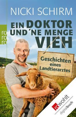Ein Doktor und ´ne Menge Vieh: Geschichten eines Landtierarztes