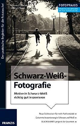 Foto Praxis Schwarzweiß Fotografie: Motive in Schwarz-Weiß richtig gut inszenieren