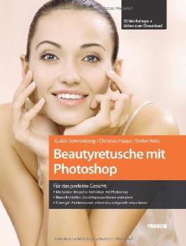 Beautyretusche mit Photoshop: Die besten Retusche-Techniken mit Photoshop / Haare freistellen, Gesichtsproportionen verändern