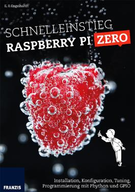 Schnelleinstieg Raspberry Pi Zero: Installation, Konfiguration, Tuning, Programmierung mit Python und GPIO