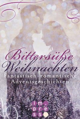 Bittersüße Weihnachten. Fantastisch-romantische Adventsgeschichten von Impress