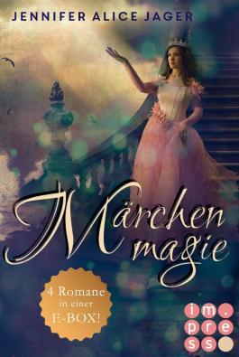 Märchenmagie (Alle Märchen-Romane von Jennifer Alice Jager in einer E-Box!)