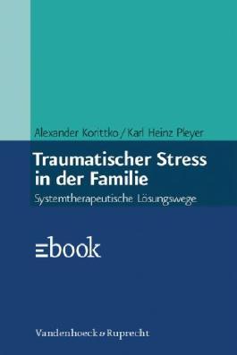 Traumatischer Stress in der Familie: Systemtherapeutische Lösungswege (German Edition)
