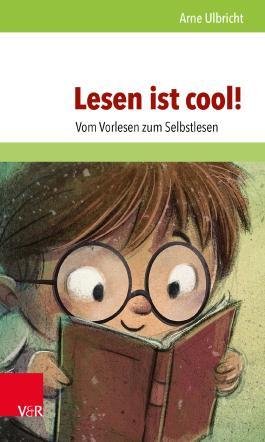 Lesen ist cool!: Vom Vorlesen zum Selbstlesen