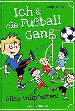 Ich & die Fußballgang - Alles Vollpfosten!