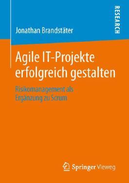 Agile IT-Projekte erfolgreich gestalten : Risikomanagement als Erg�nzung zu Scrum