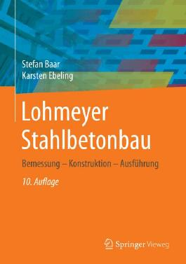 Lohmeyer Stahlbetonbau: Bemessung - Konstruktion - Ausführung