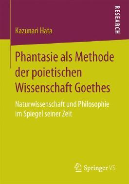 Phantasie als Methode der poietischen Wissenschaft Goethes: Naturwissenschaft und Philosophie im Spiegel seiner Zeit