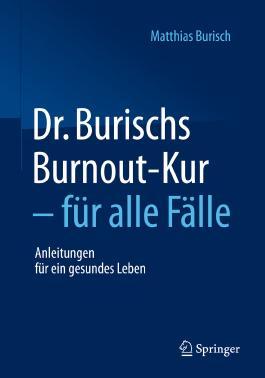 Dr. Burischs Burnout-Kur - für alle Fälle: Anleitungen für ein gesundes Leben