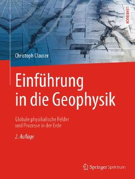 Einführung in die Geophysik: Globale physikalische Felder und Prozesse in der Erde