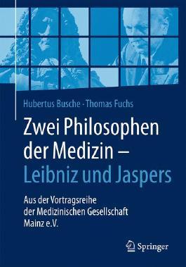 Zwei Philosophen der Medizin – Leibniz und Jaspers