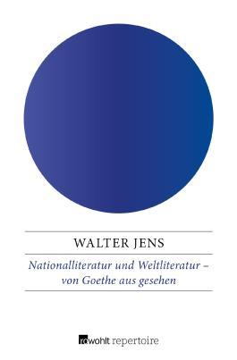 Nationalliteratur und Weltliteratur – von Goethe aus gesehen
