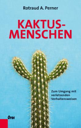 Kaktusmenschen: Zum Umgang mit verletzenden Verhaltensweisen