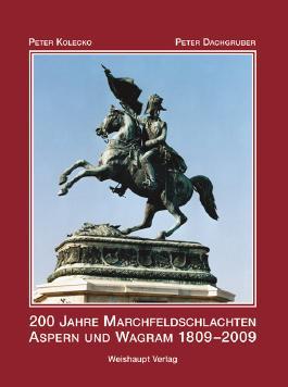 200 Jahre Marchfeldschlachten Aspern und Wagram 1809-2009